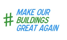 MAKE OUR BUILDINGS GREAT AGAIN